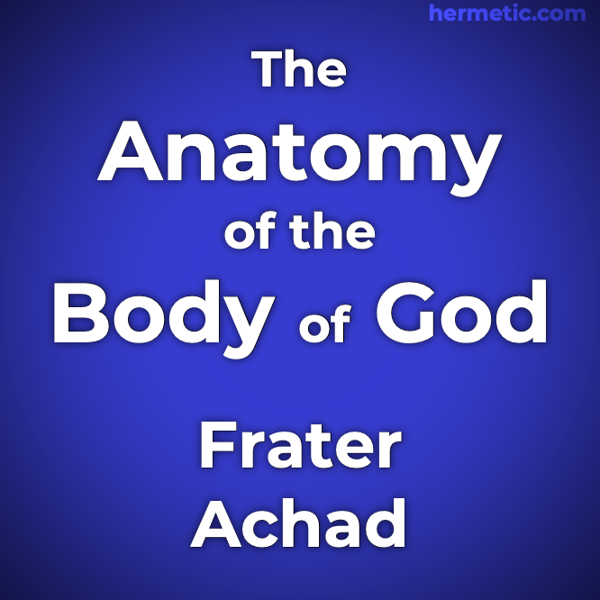 The Anatomy of the Body of God Being The Supreme Revelation of Cosmic Consciousness by Frater Achad, Charles Stansfeld Jones at Hermetic Library