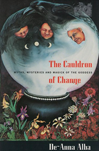 The Cauldron of Change: Myths, Mysteries and Magick of the Goddess
