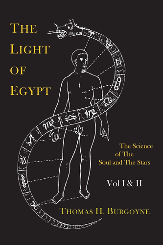 The Light of Egypt, Vols. I and II: The Science of The Soul and The Stars by Zanoni, or Thomas H Burgoyne