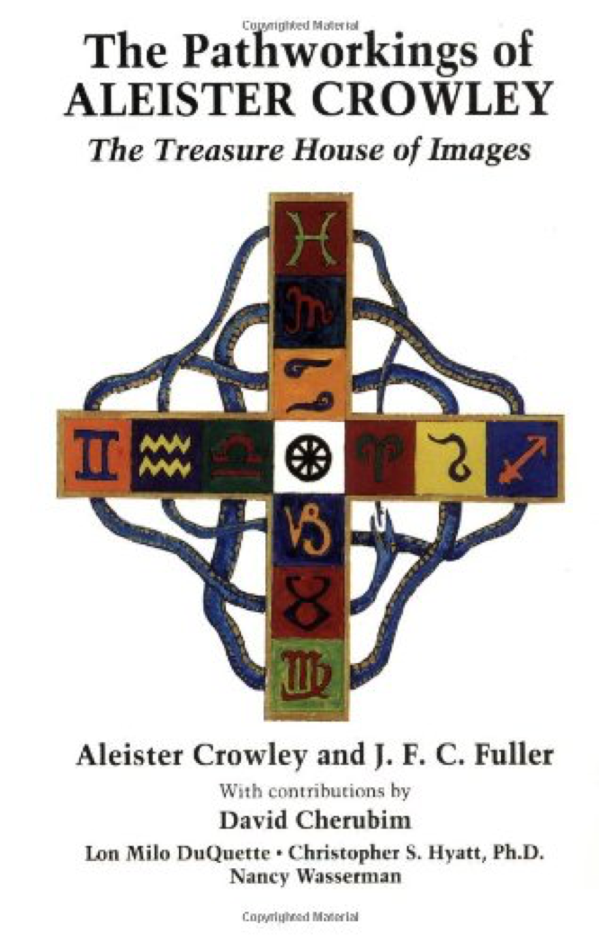 The Pathworkings of Aleister Crowley: The Treasure House of Images by JFC Fuller, & al.