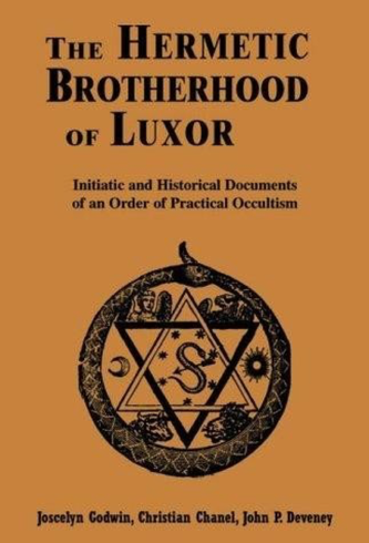 The Hermetic Brotherhood of Luxor: Initiatic and Historical Documents of an Order of Practical Occultism by Joscelyn Godwin, et al.