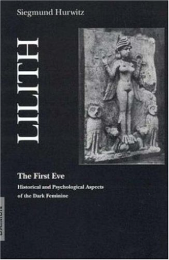 Lilith—The First Eve: Historical and Psychological Aspects of the Dark Feminine