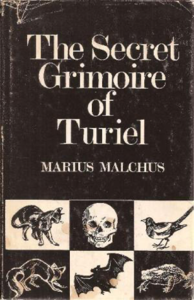 The Secret Grimoire of Turiel, Being a System of Ceremonial Magic of the Sixteenth Century by Marius Malchus