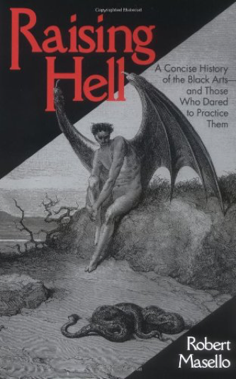 Raising Hell: A Concise History of the Black Arts - and Those Who Dared to Practice Them by Robert Masello