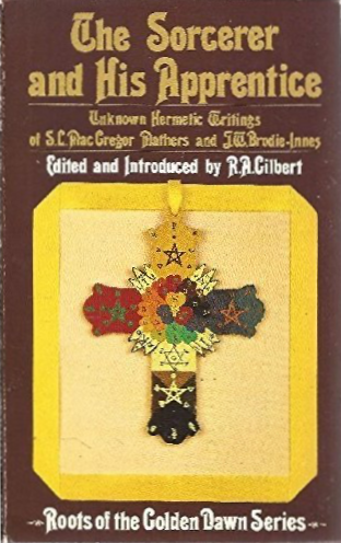 The Sorcerer and His Apprentice: Unknown Hermetic Writings of S.L. MacGregor Mathers and J.W. Brodie-Innes, introduced by R A Gilbert
