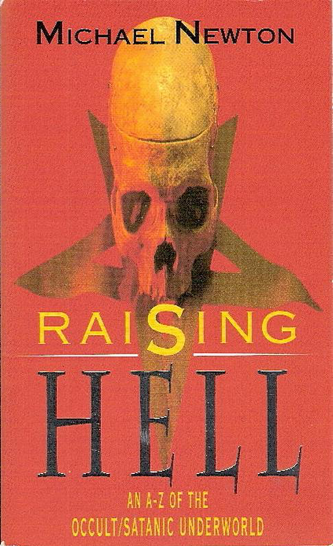 Raising Hell: An A-Z of the Occult/Satanic Underworld by Michael Newton