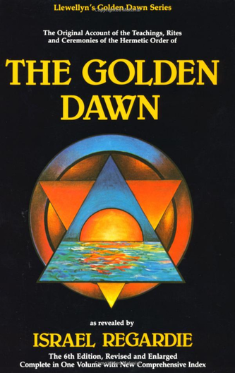 The Golden Dawn: The Original Account of the Teachings, Rites & Ceremonies of the Hermetic Order