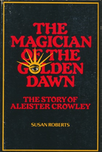 The Magician of the Golden Dawn: The Story of Aleister Crowley