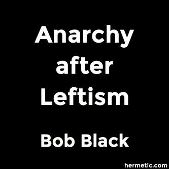 Anarchy after Leftism by Bob Black