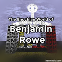 The Enochian World of Benjamin Rowe