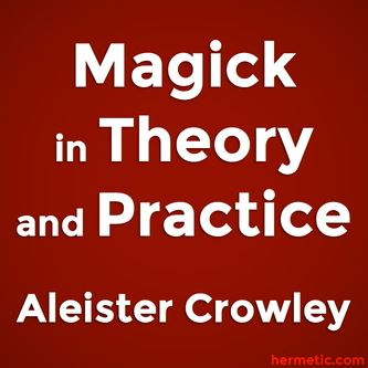 Magick in Theory and Practice, Part III of Book Four by The Master Therion (Aleister Crowley)