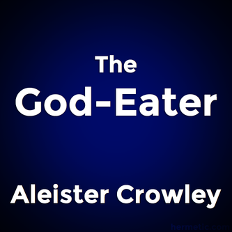 The God-Eater: A Tragedy of Satire by Aleister Crowley