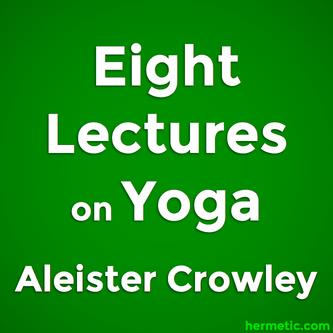 Eight Lectures on Yoga by Mahatma Guru Sri Paramahansa Shivaji (Aleister Crowley)