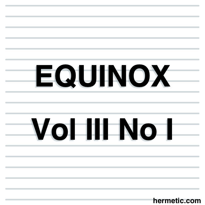 The Equinox, The Official Organ of the A∴A∴, The Review of Scientific Illuminism, An XV, Vol. III. No. I., ☉ in ♈