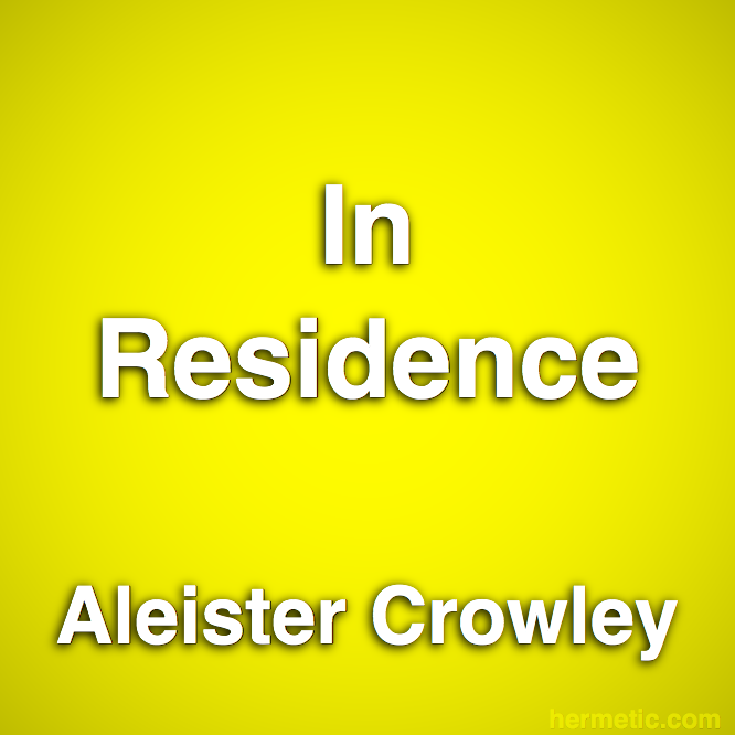 In Residence by Aleister Crowley at Hermetic Library
