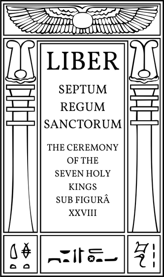 Liber Septem Regum Sanctorum, Ritual XXVIII, The Ceremony of the Seven Holy Kings sub figura XXVIII