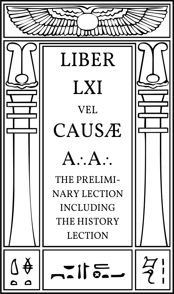 Liber LXI vel Causæ A∴A∴ — The Preliminary Lection including The History Lection