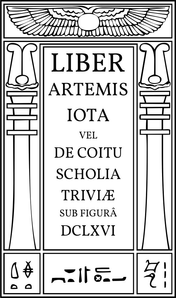 Liber Artemis Iota vel de Coitu Scholia Triviæ sub figura DCLXVI at Hermetic Library