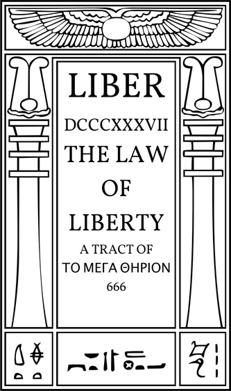 Liber DCCCXXXVII The Law of Liberty A Tract of ΤΟ ΜΕΓΑ ΘΗΡΙΟΝ 666