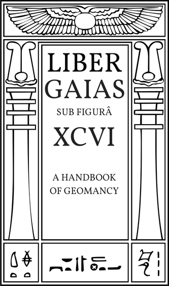 Liber Gaias sub figurâ XCVI. A Handbook of Geomancy.