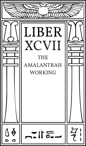 The Amalantrah Working. Liber XCVII.