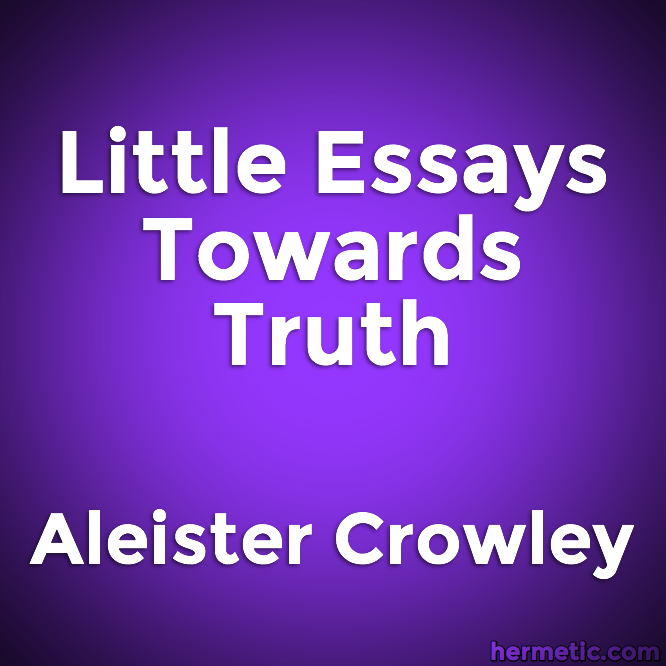 Little Essays Towards Truth