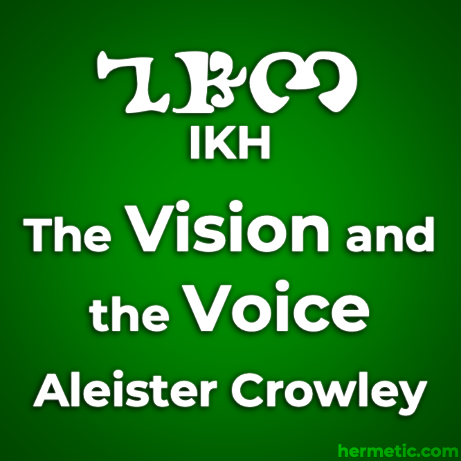 The Cry of the 11th Aethyr, Which is Called IKH in The Vision and the Voice (LIBER XXX AERUM vel Saeculi sub figvra CCCCXVIII) by Aleister Crowley in the Libri of Aleister Crowley at Hermetic Library