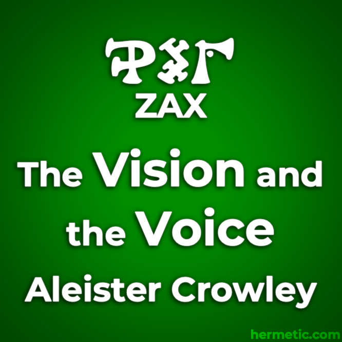 The Cry of the 10th Aethyr, Which is Called ZAX in The Vision and the Voice (Liber XXX Aerum vel Saeculi sub figura CCCCXVIII) by Aleister Crowley in the Libri of Aleister Crowley at Hermetic Library