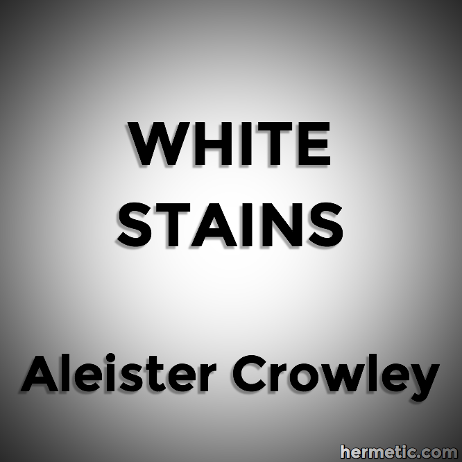 White Stains by Aleister Crowley at Hermetic Library