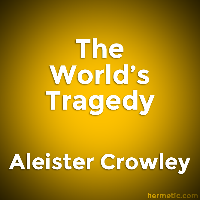 The World's Tragedy by Aleister Crowley