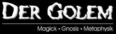 DER GOLEM - Magick Gnosis Metaphysik