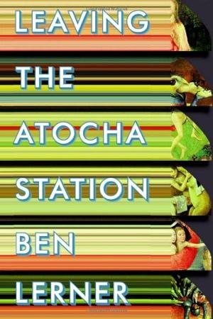 Ben Lerner Leaving the Atocha Station