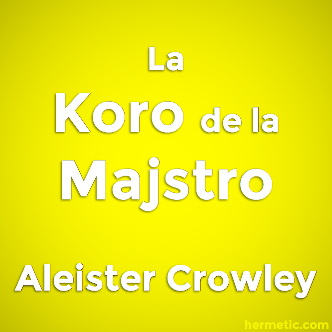 La Koro de la Majstro de Aleister Crowley / The Heart of the Master by Aleister Crowley