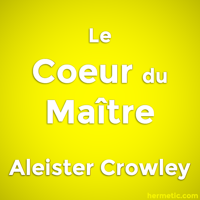 Le Coeur du Maître par Aleister Crowley / The Heart of the Master by Aleister Crowley