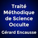 Traité Méthodique de Science Occulte par Gérard Encausse