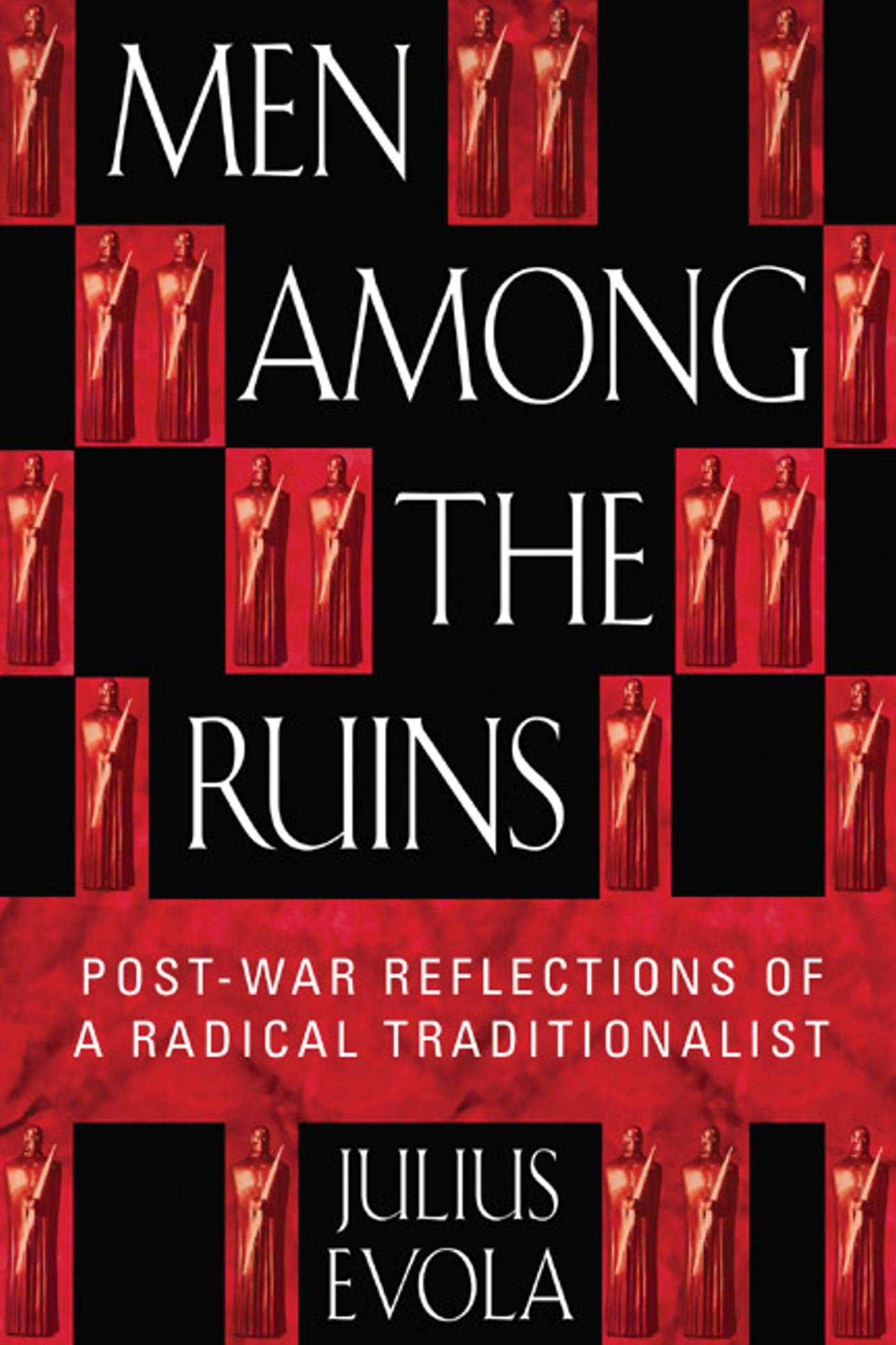 Men Among the Ruins. Postwar Reflections of a Radical Traditionalist by Julius Evola