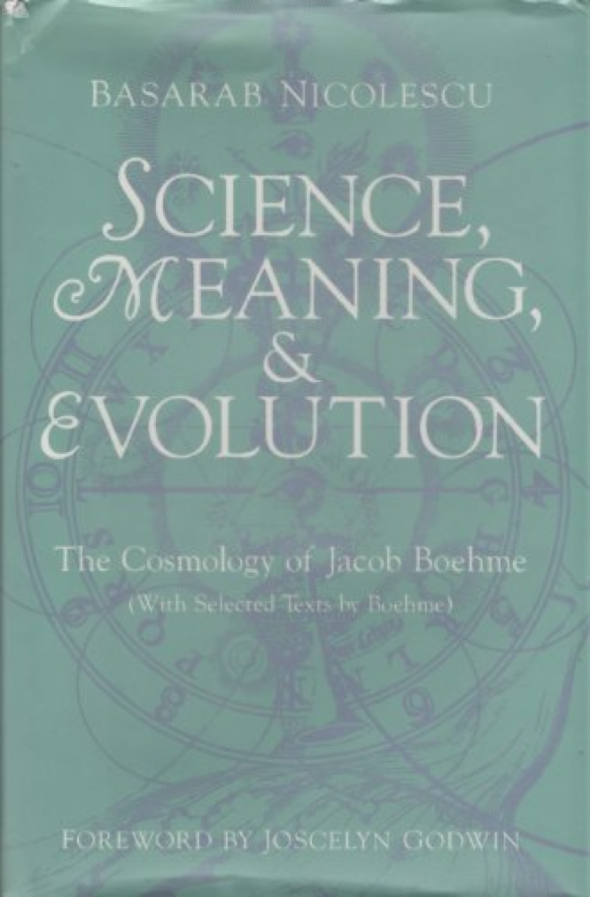 Science, Meaning, and Evolution. The Cosmology of Jacob Boehme. by Basarab Nicolescu