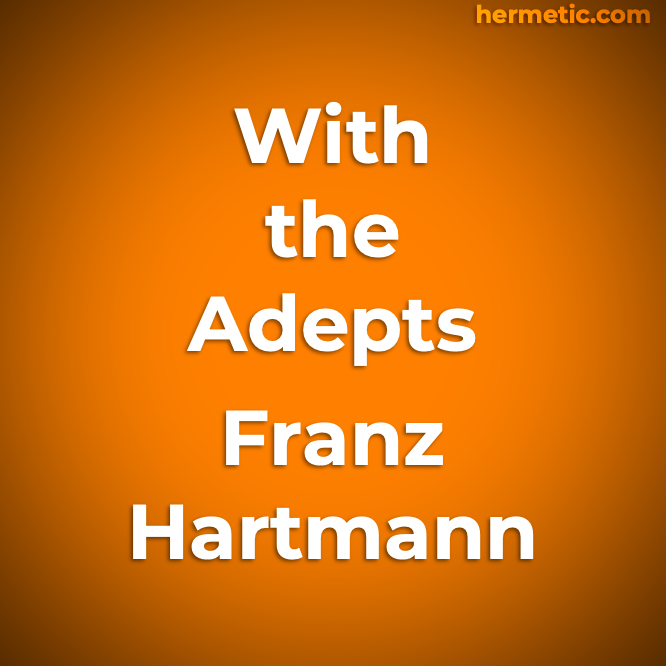 With the Adepts by Franz Hartmann at Hermetic Library