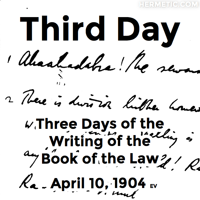 Third Day, Three Days of the Writing of the Book of the Law, April 10, 1904 in Hermeneuticon at Hermetic Library