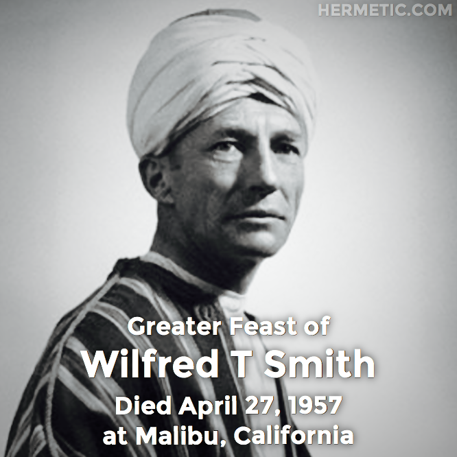 Greater Feast of Wilfred Talbot Smith, died April 27, 1957 at Malibu, California in Hermeneuticon at Hermetic Library