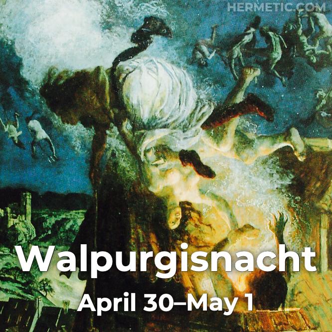 Walpurgisnacht, April 30–May 1, in Hermeneuticon at Hermetic Library