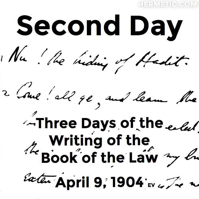 Second Day, Three Days of the Writing of the Book of the Law, April 9, 1904 in Hermeneuticon at Hermetic Library