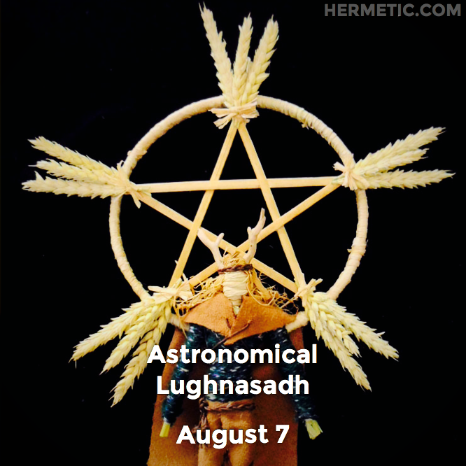 Ritual of Lughnasadh, Lammas, Astronomical, Sol in 15° Leo, circa August 7 in Hermeneuticon at Hermetic Library
