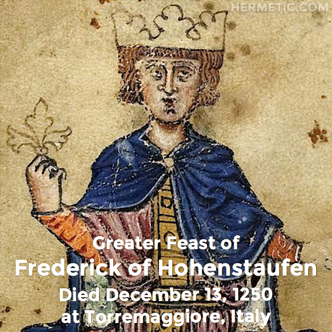 Greater Feast of Frederick of Hohenstaufen, died December 13, 1250 at Torremaggoire, Italy in Hermeneuticon at Hermetic Library