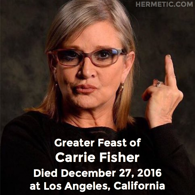 Greater Feast of Carrie Fisher, died December 27, 2016 at Los Angeles, California in Hermeneuticon at Hermetic Library