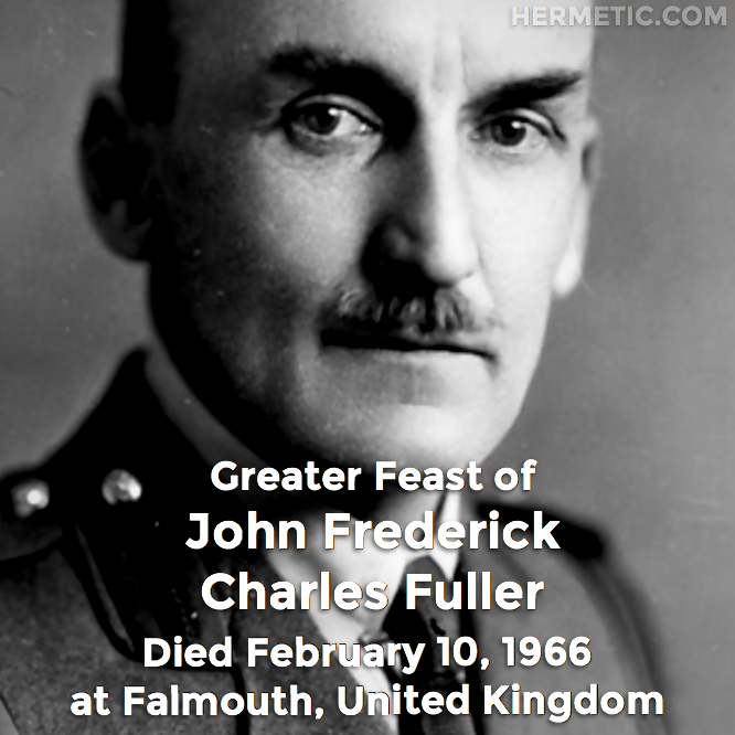 Greater Feast of John Frederick Charles Fuller, died February 10, 1966 at Falmouth, United Kingdom in Hermeneuticon at Hermetic Library