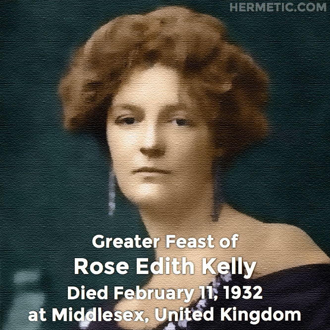 Greater Feast of Rose Edith Kelly, died February 11, 1932 at Middlesex, United Kingdom in Hermeneuticon at Hermetic Library
