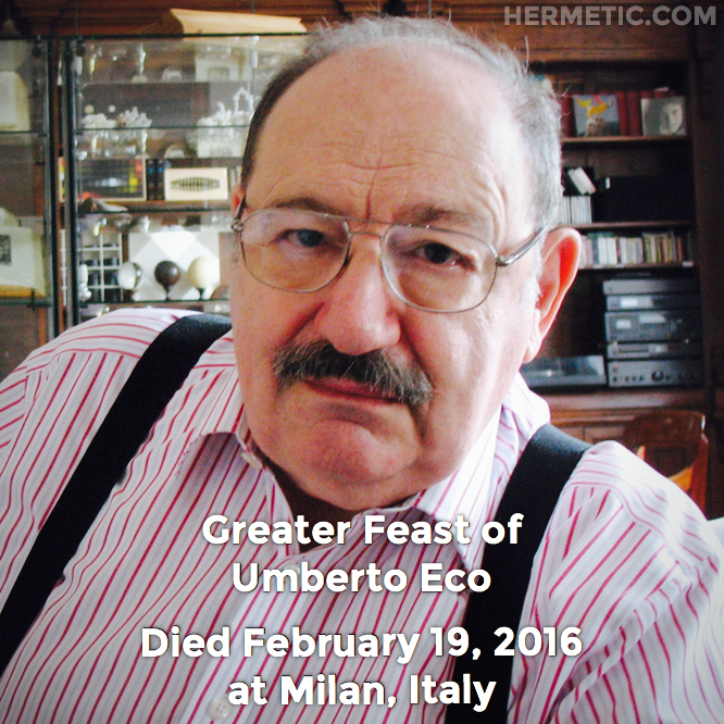 Greater Feast of Umberto Eco, died February 19, 2016 at Milan, Italy in Hermeneuticon at Hermetic Library