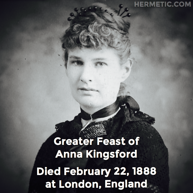 Greater Feast of Anna Kingsford, died February 22, 1888 at London, England in Hermeneuticon at Hermetic Library