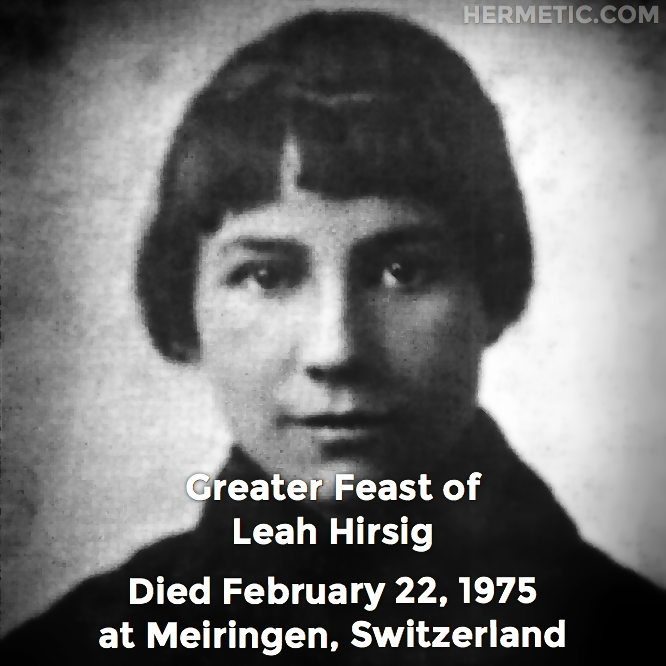 Greater Feast of Leah Hirsig, died February 22, 1975 at Meiringen, Switzerland in Hermeneuticon at Hermetic Library